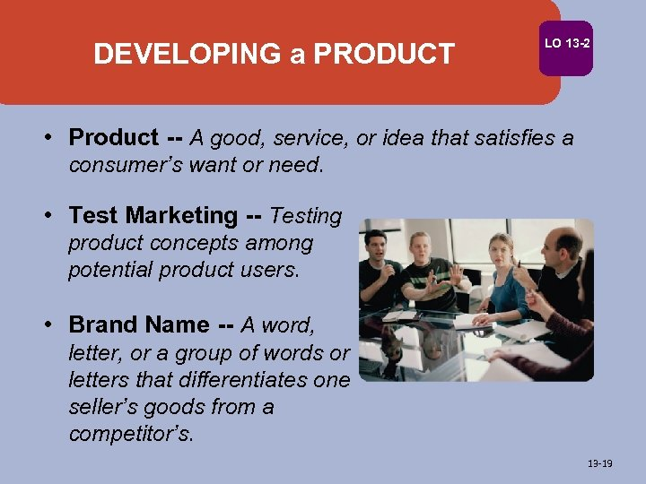 DEVELOPING a PRODUCT LO 13 -2 • Product -- A good, service, or idea