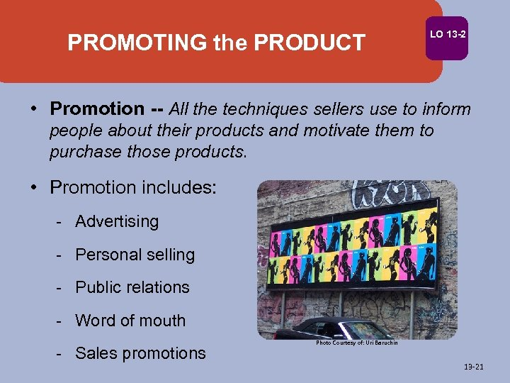 PROMOTING the PRODUCT LO 13 -2 • Promotion -- All the techniques sellers use