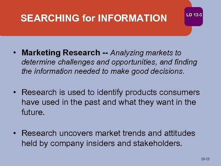 SEARCHING for INFORMATION LO 13 -3 • Marketing Research -- Analyzing markets to determine