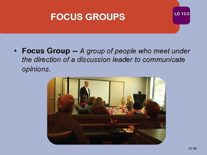 FOCUS GROUPS LO 13 -3 • Focus Group -- A group of people who