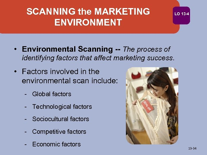 SCANNING the MARKETING ENVIRONMENT LO 13 -4 • Environmental Scanning -- The process of