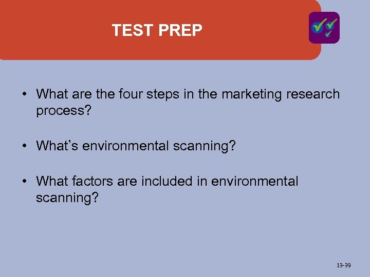TEST PREP • What are the four steps in the marketing research process? •