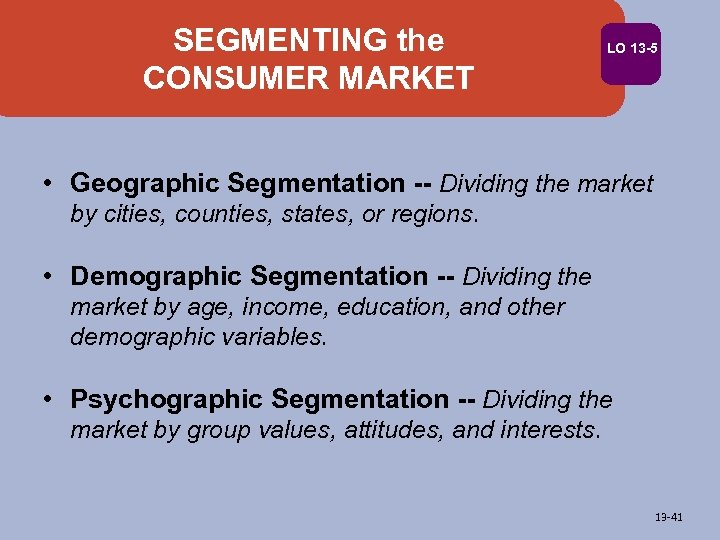 SEGMENTING the CONSUMER MARKET LO 13 -5 • Geographic Segmentation -- Dividing the market