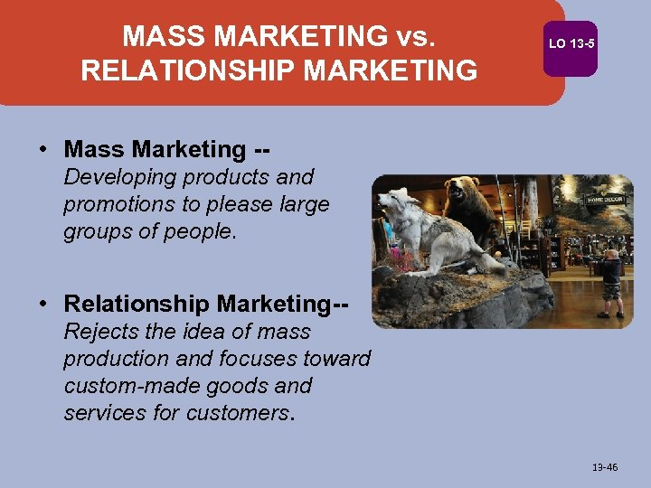 MASS MARKETING vs. RELATIONSHIP MARKETING LO 13 -5 • Mass Marketing -Developing products and
