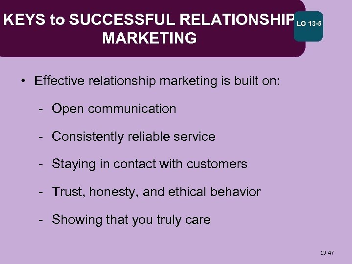 KEYS to SUCCESSFUL RELATIONSHIP LO 13 -5 MARKETING • Effective relationship marketing is built