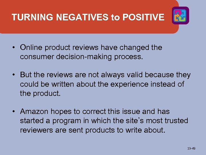TURNING NEGATIVES to POSITIVE • Online product reviews have changed the consumer decision-making process.
