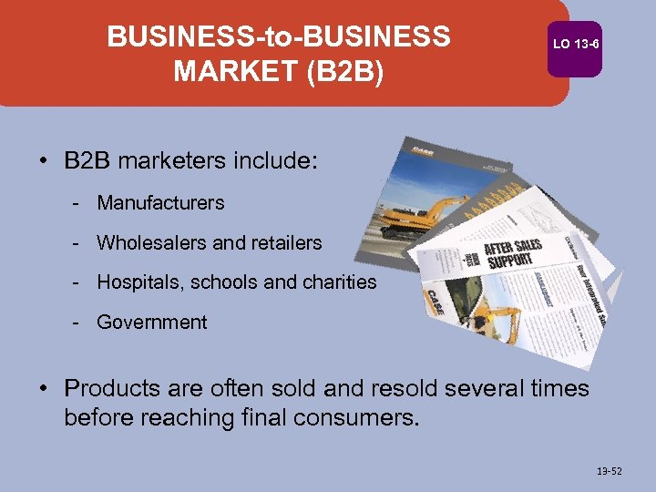 BUSINESS-to-BUSINESS MARKET (B 2 B) LO 13 -6 • B 2 B marketers include: