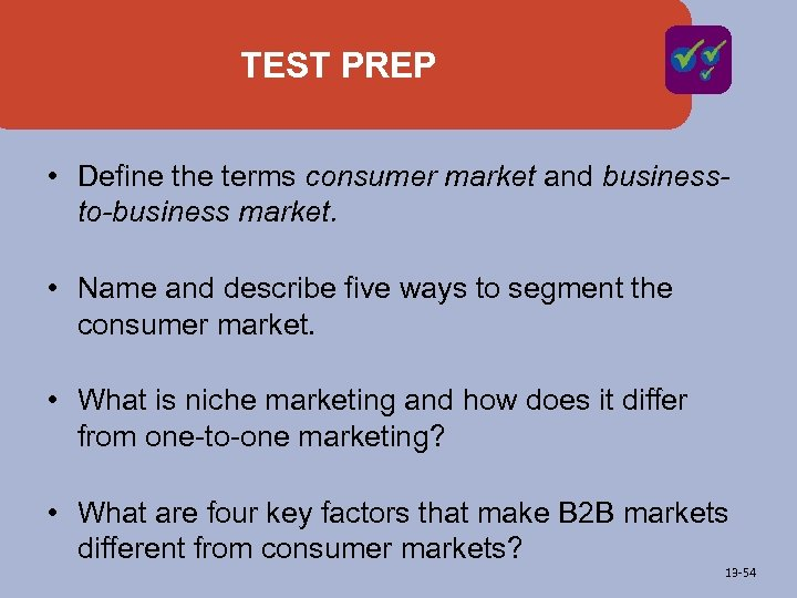 TEST PREP • Define the terms consumer market and businessto-business market. • Name and