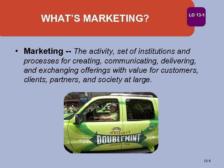 WHAT'S MARKETING? LO 13 -1 • Marketing -- The activity, set of institutions and