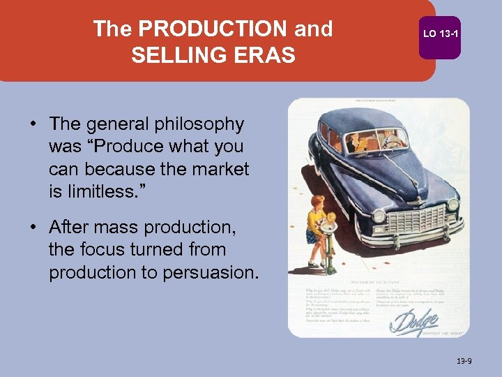 """The PRODUCTION and SELLING ERAS LO 13 -1 • The general philosophy was """"Produce"""