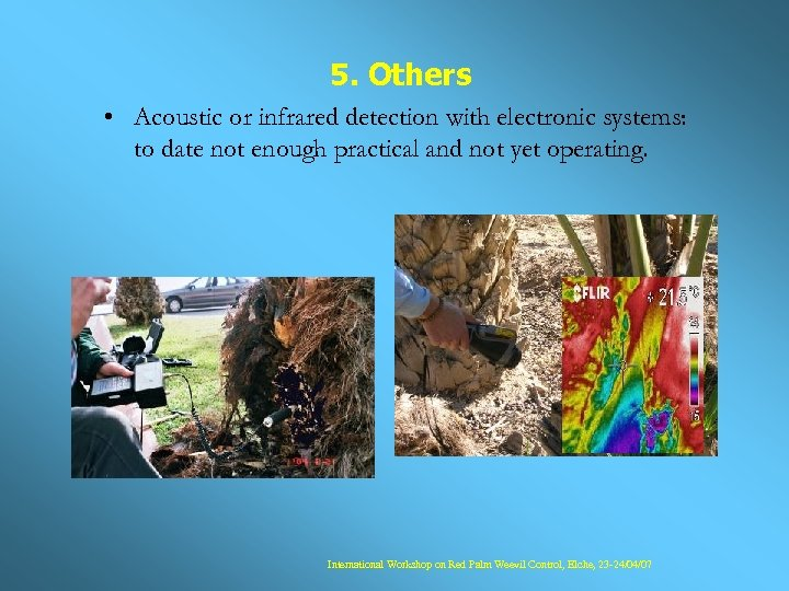 5. Others • Acoustic or infrared detection with electronic systems: to date not enough