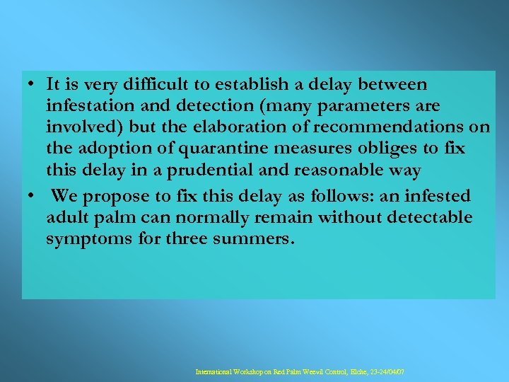 • It is very difficult to establish a delay between infestation and detection