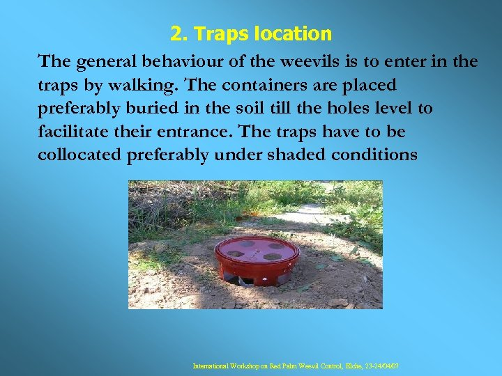 2. Traps location The general behaviour of the weevils is to enter in the