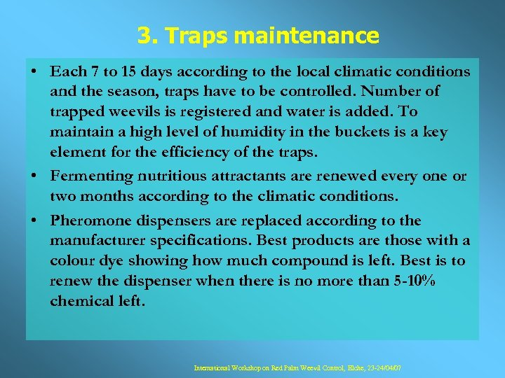3. Traps maintenance • Each 7 to 15 days according to the local climatic