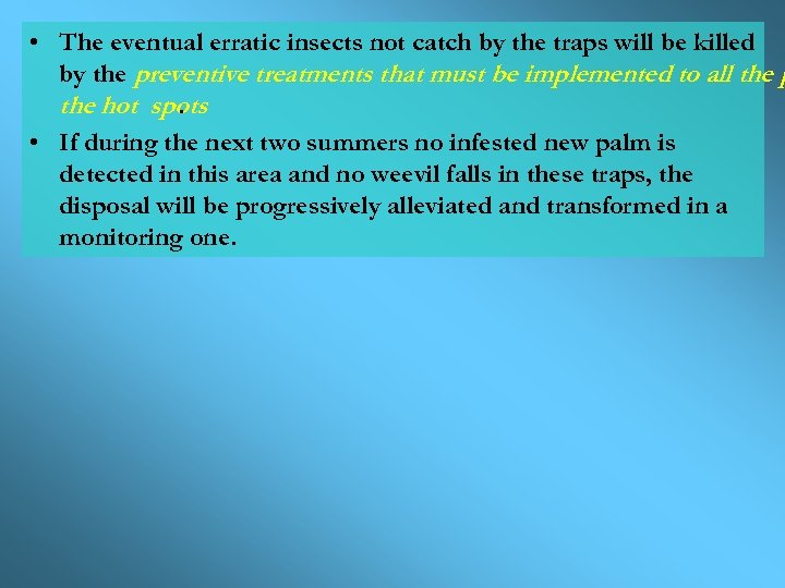 • The eventual erratic insects not catch by the traps will be killed