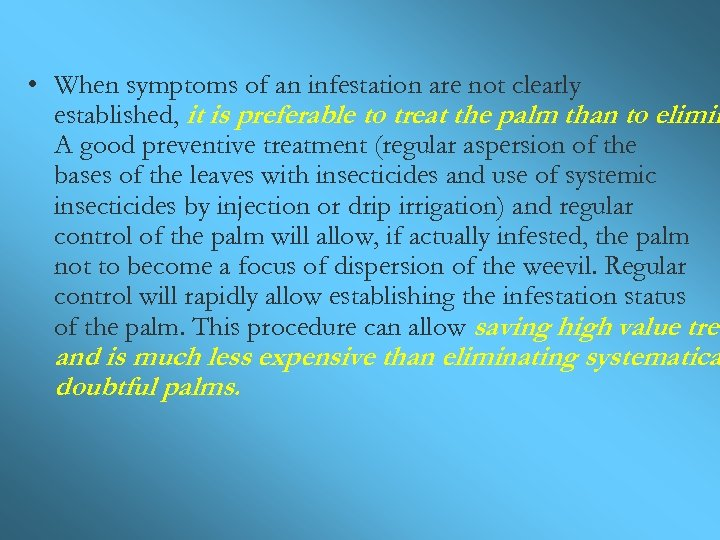 • When symptoms of an infestation are not clearly established, it is preferable