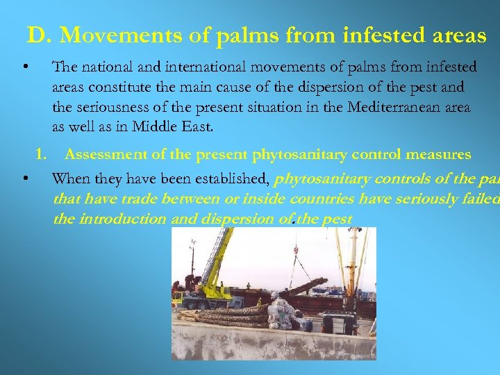D. Movements of palms from infested areas • The national and international movements of