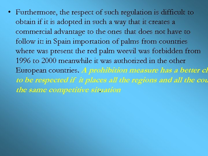 • Furthermore, the respect of such regulation is difficult to obtain if it