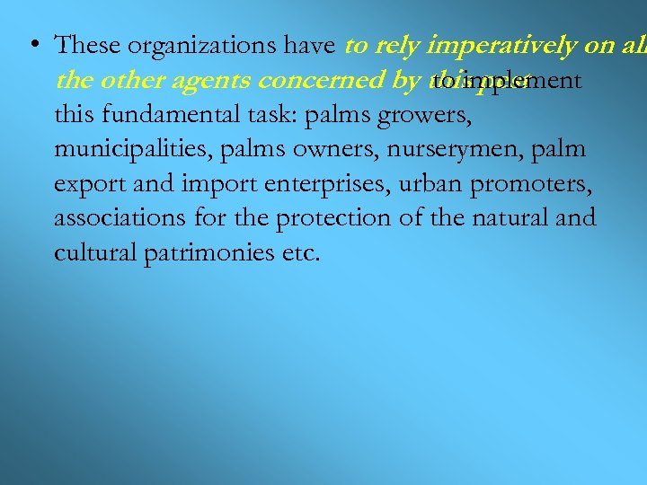 • These organizations have to rely imperatively on all the other agents concerned