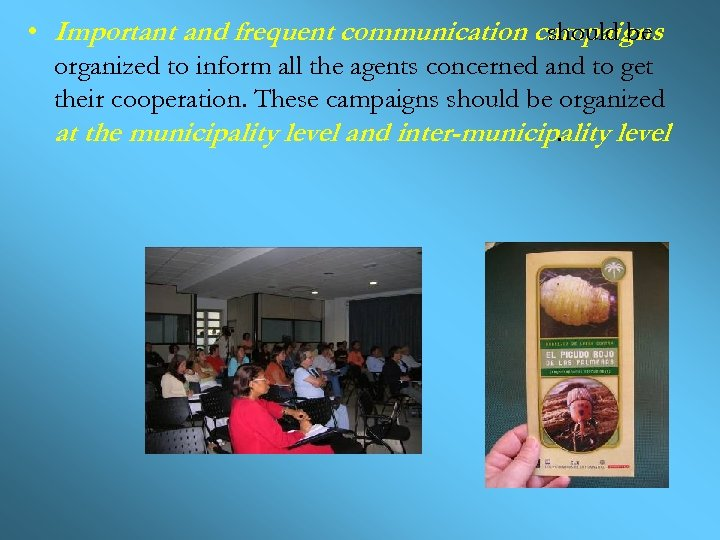 • Important and frequent communication campaigns should be organized to inform all the