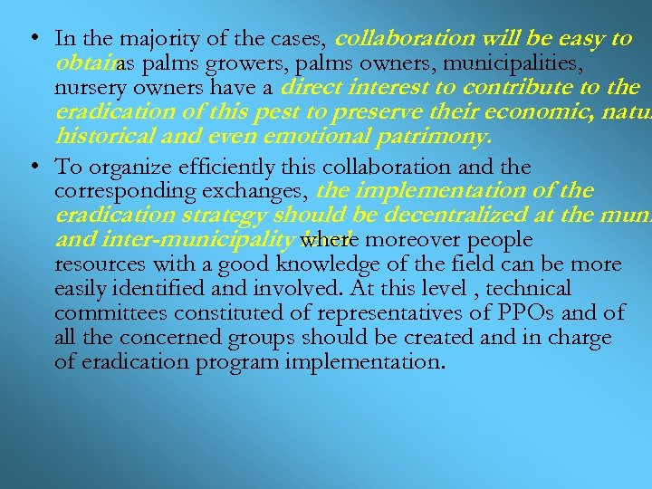 • In the majority of the cases, collaboration will be easy to obtain