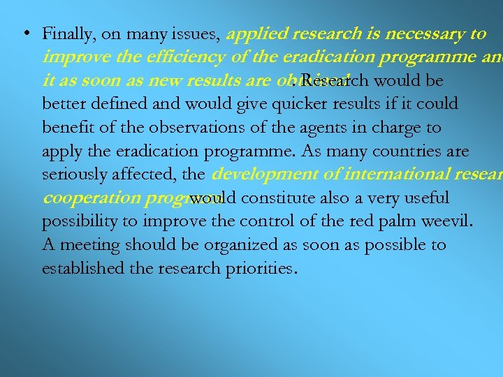 • Finally, on many issues, applied research is necessary to improve the efficiency