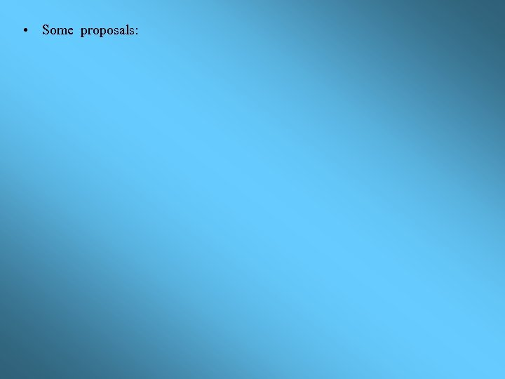 • Some proposals: