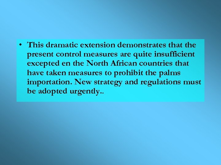 • This dramatic extension demonstrates that the present control measures are quite insufficient