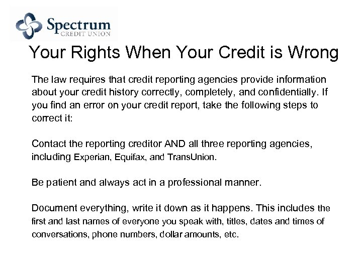 Your Rights When Your Credit is Wrong The law requires that credit reporting agencies