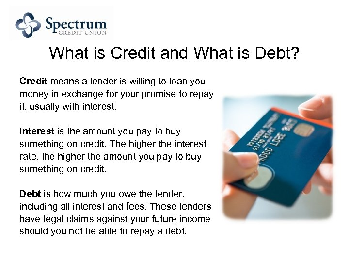 What is Credit and What is Debt? Credit means a lender is willing to