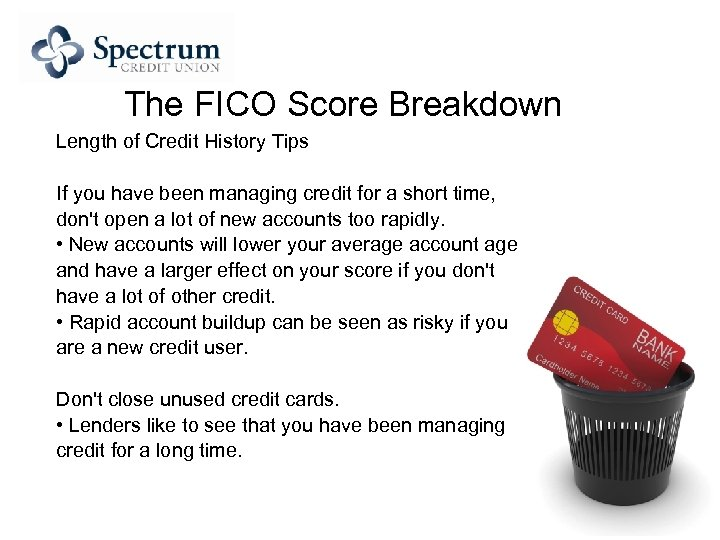 The FICO Score Breakdown Length of Credit History Tips If you have been managing