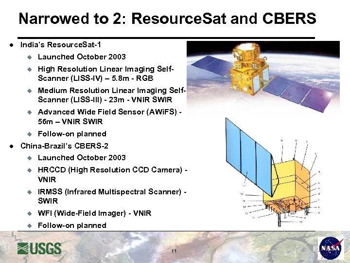 Narrowed to 2: Resource. Sat and CBERS l India's Resource. Sat-1 u u High