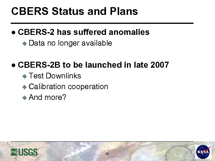 CBERS Status and Plans l CBERS-2 u Data has suffered anomalies no longer available