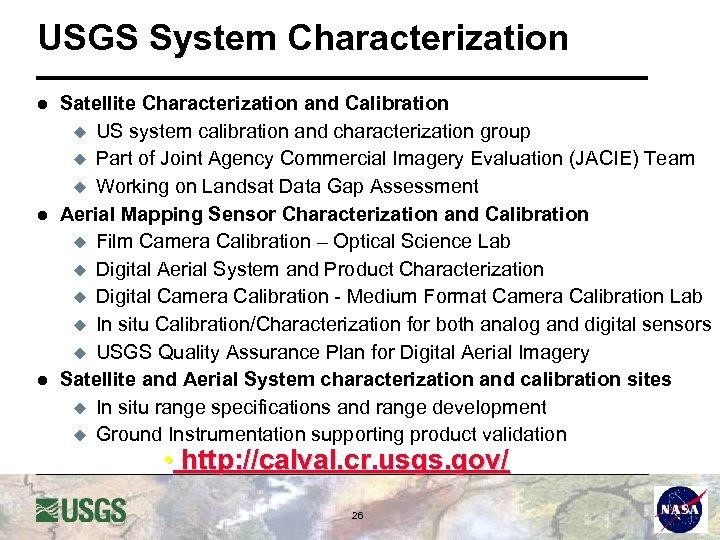 USGS System Characterization l l l Satellite Characterization and Calibration u US system calibration