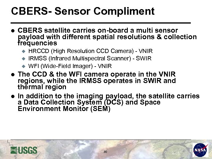 CBERS- Sensor Compliment l CBERS satellite carries on-board a multi sensor payload with different