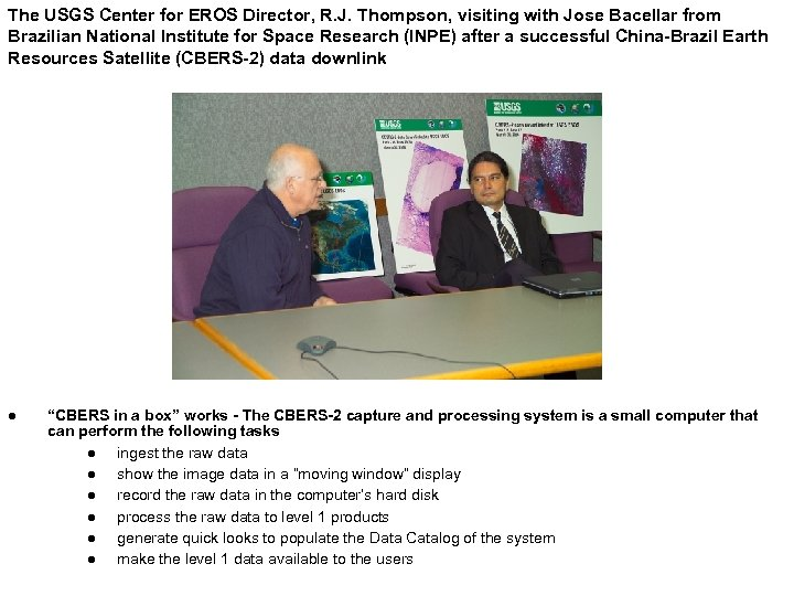 The USGS Center for EROS Director, R. J. Thompson, visiting with Jose Bacellar from