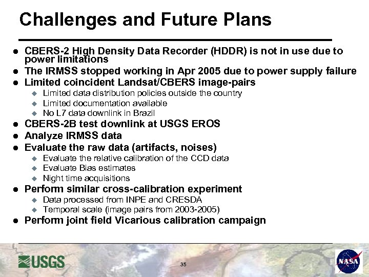 Challenges and Future Plans l l l CBERS-2 High Density Data Recorder (HDDR) is