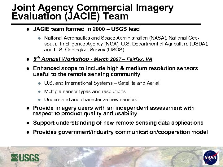 Joint Agency Commercial Imagery Evaluation (JACIE) Team l JACIE team formed in 2000 –