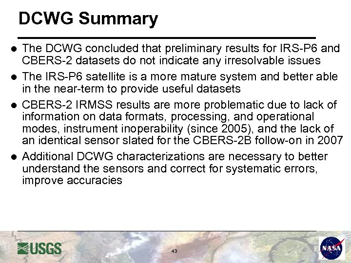 DCWG Summary l l The DCWG concluded that preliminary results for IRS-P 6 and