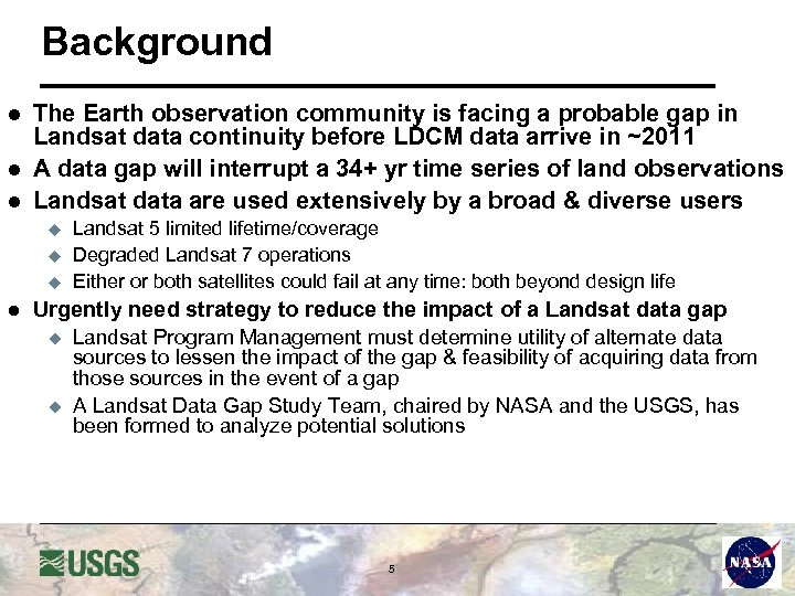 Background l l l The Earth observation community is facing a probable gap in