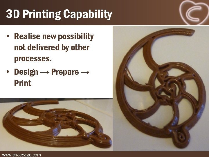 3 D Printing Capability • Realise new possibility not delivered by other processes. •