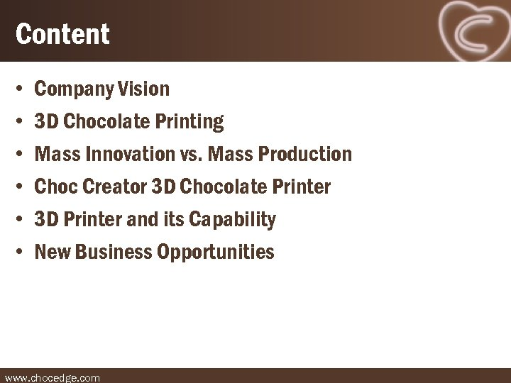 Content • • • Company Vision 3 D Chocolate Printing Mass Innovation vs. Mass