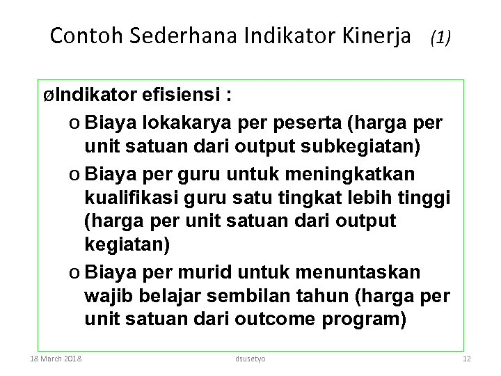 Contoh Sederhana Indikator Kinerja (1) øIndikator efisiensi : o Biaya lokakarya per peserta (harga