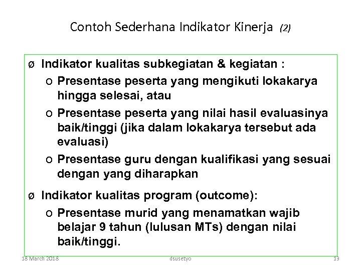 Contoh Sederhana Indikator Kinerja (2) ø Indikator kualitas subkegiatan & kegiatan : o Presentase