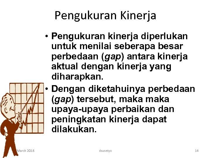 Pengukuran Kinerja • Pengukuran kinerja diperlukan untuk menilai seberapa besar perbedaan (gap) antara kinerja