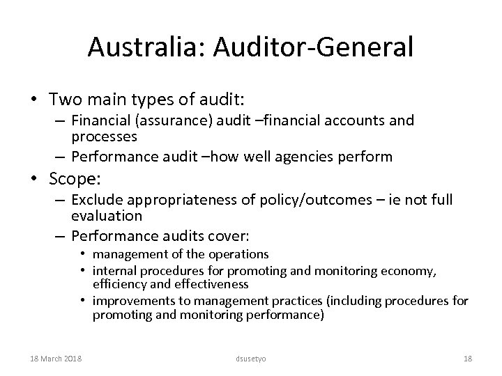 Australia: Auditor-General • Two main types of audit: – Financial (assurance) audit –financial accounts
