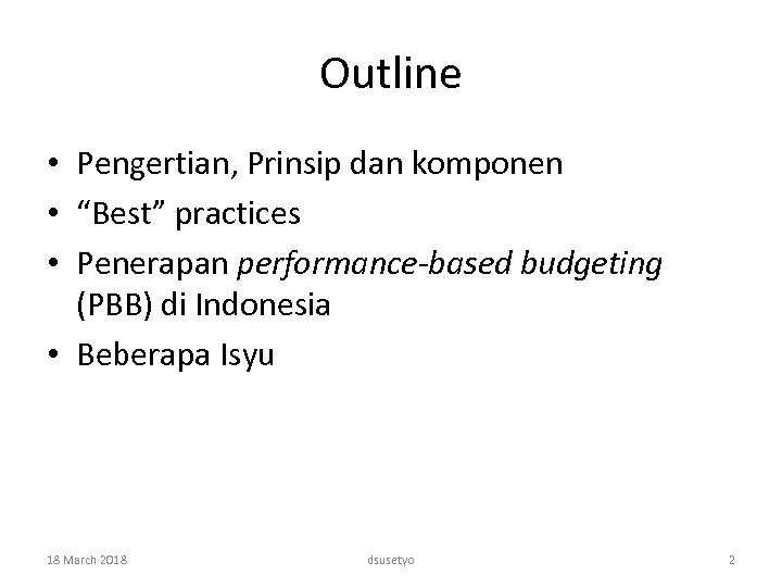 "Outline • Pengertian, Prinsip dan komponen • ""Best"" practices • Penerapan performance-based budgeting (PBB)"
