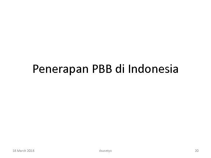 Penerapan PBB di Indonesia 18 March 2018 dsusetyo 20