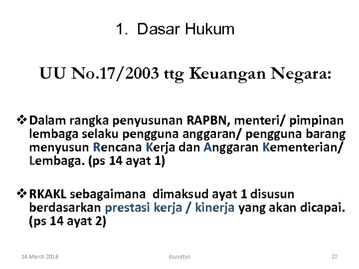 1. Dasar Hukum UU No. 17/2003 ttg Keuangan Negara: v Dalam rangka penyusunan RAPBN,