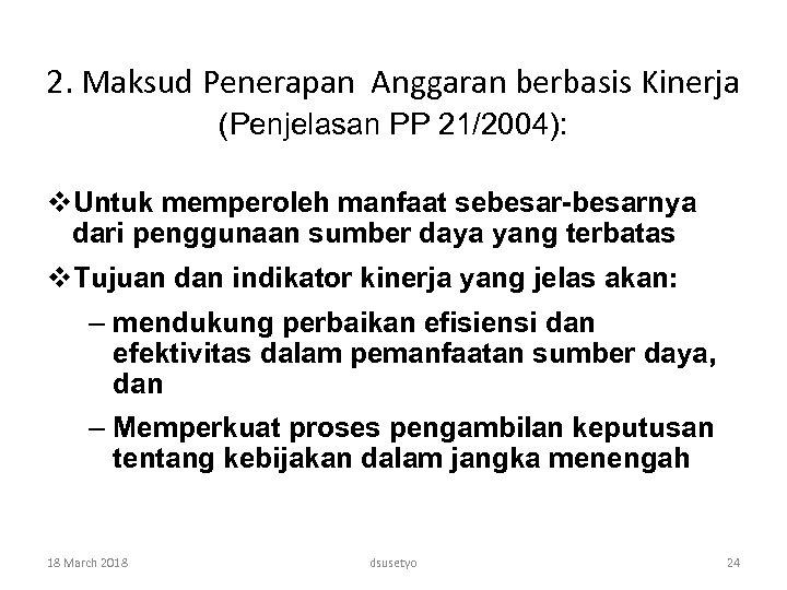 2. Maksud Penerapan Anggaran berbasis Kinerja (Penjelasan PP 21/2004): v. Untuk memperoleh manfaat sebesar-besarnya